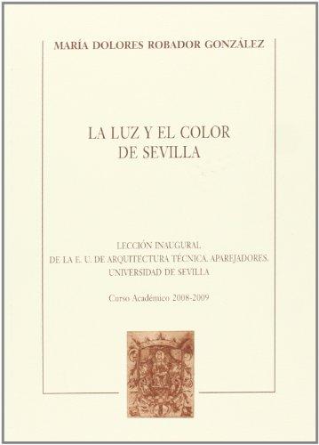 9788447211517: La luz y el color de Sevilla : lección inaugural leída en la apertura del curso académico 2008-2009 en la Escuela Universitaria de Arquitectura Técnica-Aparejadores de la Universidad de Sevilla
