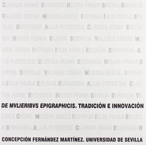 De mulieribus epigraphicis. tradicion e innovacion - Fernandez Martinez, Concepcion