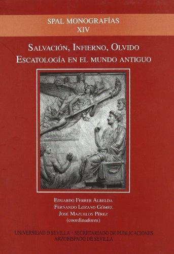 SALVACION, INFIERNO, OLVIDO. ESCATOLOGIA EN EL MUNDO ANTIGUO: FERRER ALBELDA, E. / F. LOZANO GOMEZ ...