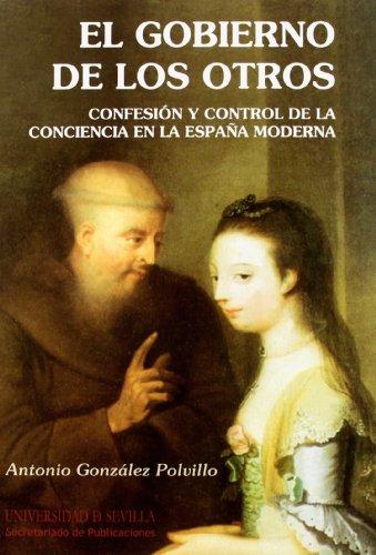 9788447212446: El Gobierno de los otros: Confesión y control de la conciencia en la España Moderna (Serie Historia y Geografía)