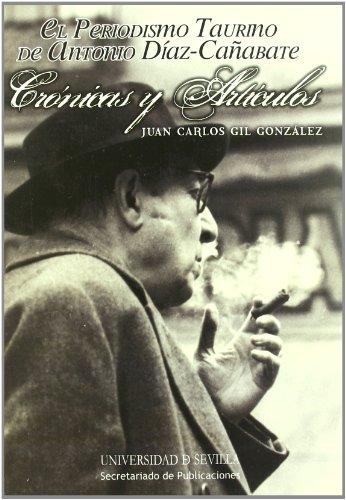 9788447212705: El Periodismo Taurino de Antonio Diaz Canabate: Cronicas y Articu los