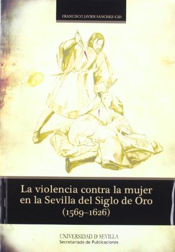 9788447213511: La violencia contra la mujer en la Sevilla del Siglo de Oro (1569-1626)