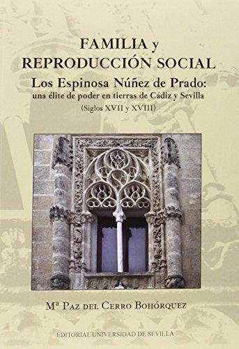 9788447215874: Familia y reproducci�n social.: Los Espinosa N��ez de Prado: una �lite de poder en tierras de C�diz y Sevilla (Siglos XVII y XVIII)