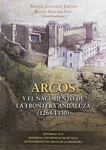 9788447218141: Arcos y el nacimiento de la frontera andaluza (1264-1330): 310 (Historia y Geografía)