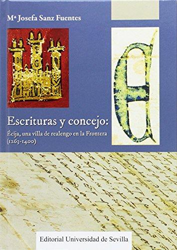 9788447218219: Escrituras y concejo: Écija, una villa de realengo en la Frontera (1263-1400): 311 (Historia y Geografía)