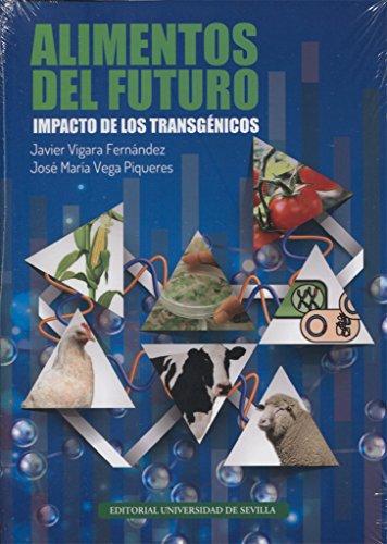 ALIMENTOS DEL FUTURO: IMPACTO DE LOS TRANSGÉNICOS: Javier Vigara Fernández,