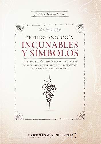 9788447219094: DE FILIGRANOLOGÍA INCUNABLES Y SÍMBOLOS: Interpretación simbólica de filigranas papeleras en incunables de la Biblioteca de la Universidad de Sevilla: 25 (Biblioteca Universitaria)