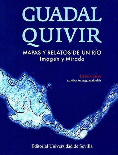 Guadalquivir. Mapas y relatos de un río.: Peral López, José;