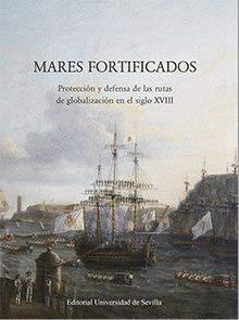 9788447220069: Mares fortificados.: Protección y defensa de las rutas de globalización en el siglo XVIII (Ediciones Especiales)