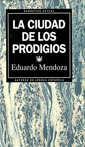 LA CIUDAD DE LOS PRODIGIOS: EDUARDO MENDOZA