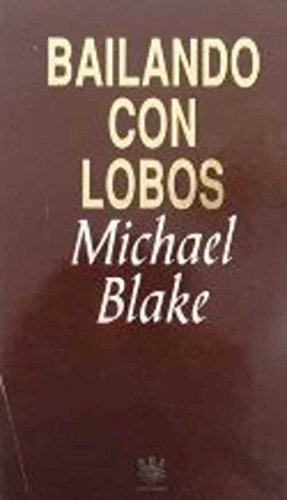 Bailando Con Lobos: Michael Blake