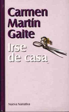 Irse De Casa: Carmen Martin Gaite