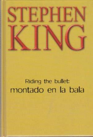 RIDING THE BULLET: MONTADO EN LA BALA: STEPHEN KING
