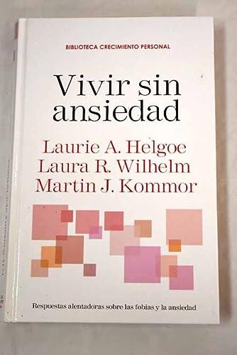 VIVIR SIN ANSIEDAD. Respuestas alentadoras sobre las: LAURIE A. HELGOE,