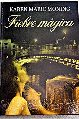 Fiebre mágica.: Karen Marie Moning