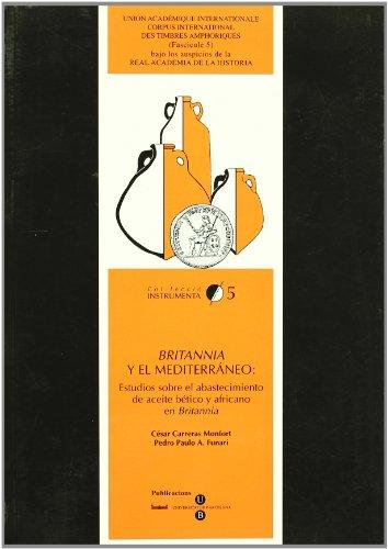 Britannia y el Mediterraneo: Estudios sobre el abastecimiento de aceite betico y africano en ...