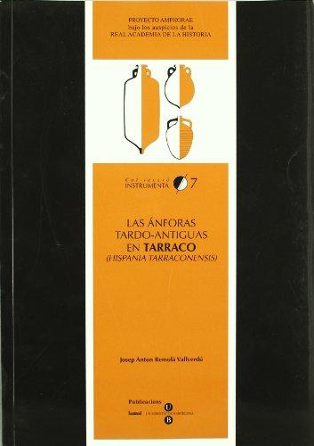 Las anforas tardo-antiguas en tarraco (Hispania tarraconensis). Soglos IV-VII d. C. Col. Leccio ...