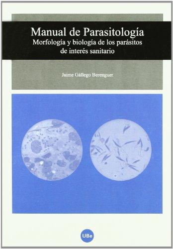 MANUAL DE PARASITOLOGIA: MORFOLOGIA Y BIOLOGIA DE LOS PARASITOS DE INTERES SANITARIO: GALLEGO ...