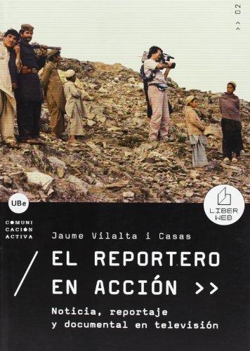 9788447531691: Reportero en acción, El. Noticia, reportaje y documental en televisión (Spanish Edition)