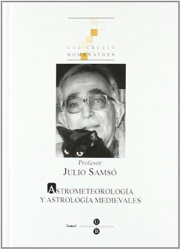 9788447532582: Profesor Julio Samsó. Astrometeorología y astronomía medievales (HOMENATGES)