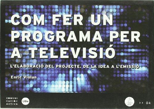9788447533473: Com fer un programa per a televisió: l'elaboració del projecte, de la idea a l'emissió.