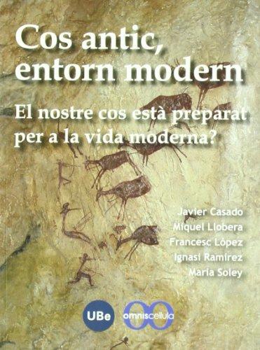 9788447534456: Cos antic, entorn modern: el nostre cos està preparat per a la vida moderna?