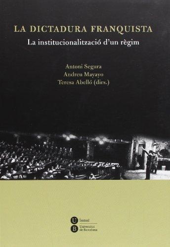 Dictadura franquista: la institucionalització d'un règim, La: Abelló i Güell,