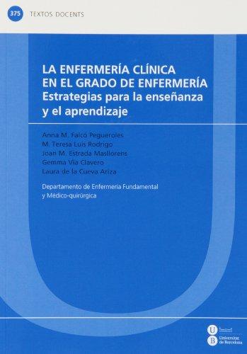 9788447535668: La enfermería clínica en el grado de Enfermería: estrategias para la enseñanza y el aprendizaje (TEXTOS DOCENTS)