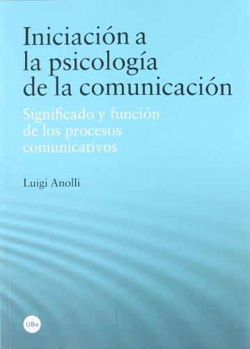 INICIACION A LA PSICOLOGIA DE LA COMUNICACIÓN: SIGNIFICADO Y FUNCION DE LOS PROCESOS ...
