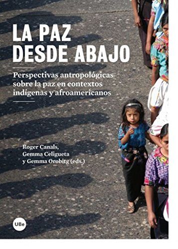 LA PAZ DESDE ABAJO: Perspectivas antropológicas sobre la paz en contextos indígenas y...