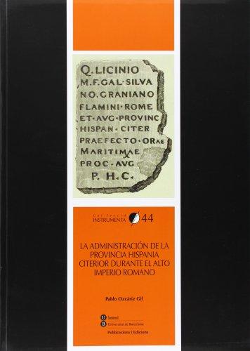 9788447537709: Administración de la provincia de Hispania citerior durante el Alto Imperio Roamano