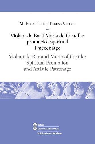 9788447539178: Violant de Bar i Maria de Castella: promoció espiritual i mecenatge: Violant de Bar and Maria of Castile: Spiritual Promotion, and Artistic Patronage (LLIÇONS / LESSONS) (Catalan and English Edition)