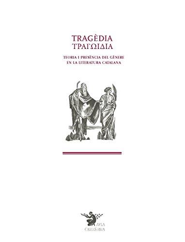 Tragedia Teoria I Presencia Del Genere En La Literatura Catalana