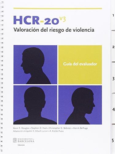 HCR-20v3: VALORACIÓN DEL RIESGO DE VIOLENCIA. GUÍA DEL EVALUADOR: K. S. Douglas, S. D...