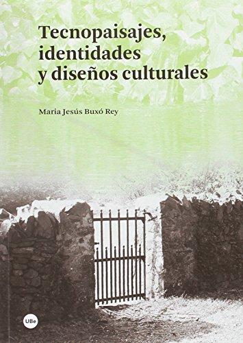 Tecnopaisajes, identidades y diseños culturales: Buxó Rey, Maria