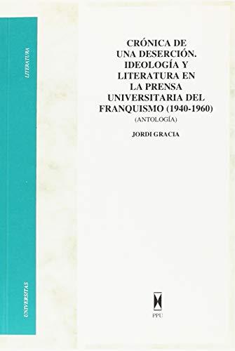 9788447703432: Crónica de una deserción: Ideología y literatura en la prensa universitaria del franquismo, 1940-1960 : antología (Serie Literatura y pensamiento) (Spanish Edition)