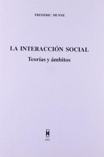 La interacción social : teoría y ámbitos: Frederic Munné Matamalá