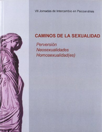 Caminos de la sexualidad. Perversión. Neosexualidades. Homosexualidades. VII Jornadas de ...