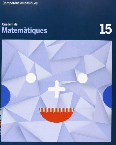 9788447925872: Quadern Matemàtiques 15 Cicle superior Competències bàsiques - 9788447925872