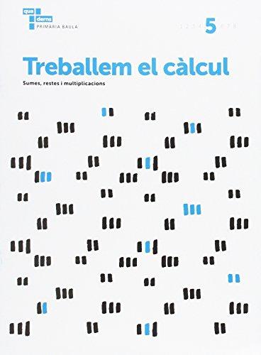 9788447934270: Treballem el càlcul 5 Primària Baula (Projecte Quaderns Primària Baula) - 9788447934270