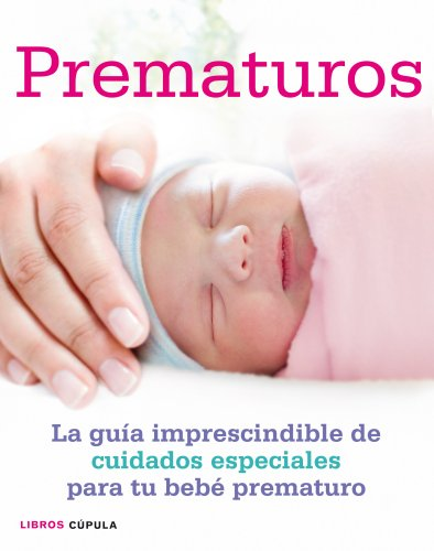 9788448007928: Prematuros: La guía imprescindible de cuidados especiales para el bebé prematuro (Padres E Hijos (l.Cupula))