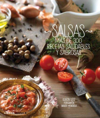 Salsas: Más de 300 recetas saludables y sabrosas: Leiz, Karen