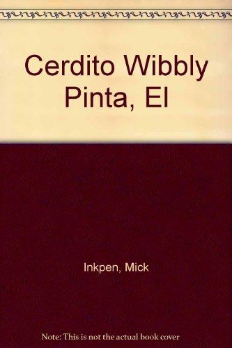 El Cerdito Wibbly Pinta*: Mick Inkpen