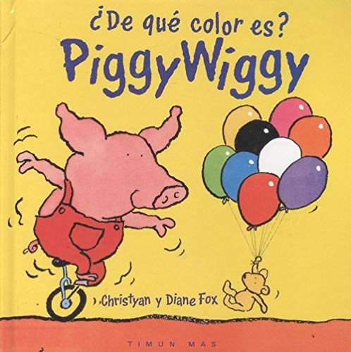 Piggy Wiggy: de Qui Color Es? (Spanish Edition) (8448016645) by Christyan Fox; Diane Fox
