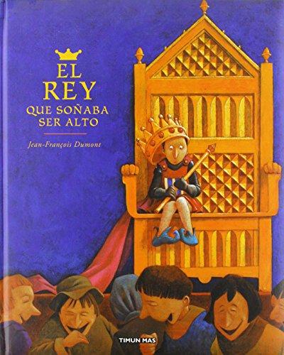 El Rey Que Sonaba Ser Alto (Spanish Edition) (8448019857) by Jean-Francois Dumont
