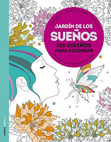 JARDIN DE LOS SUEÑOS: 100 diseños para colorear. Libérate del estrés ...