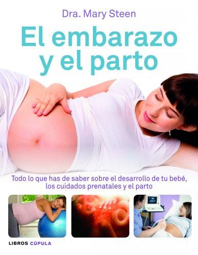 9788448069001: El embarazo y el parto: Todo lo que has de saber sobre el desarrollo de tu bebé, los cuidados prenatales (Padres e hijos)