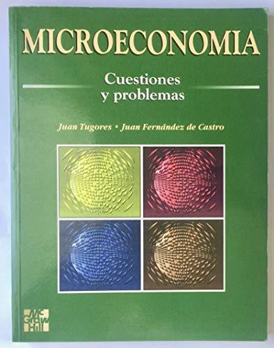 Microeconomía Cuestiones y problemas,: Tugores Ques, Juan