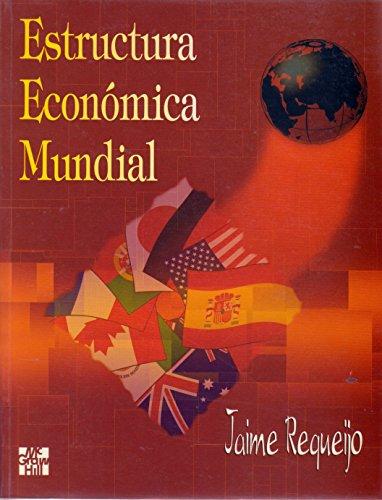 ESTRUCTURA ECONOMICA MUNDIAL: REQUEIJO GONZALEZ, JAIME