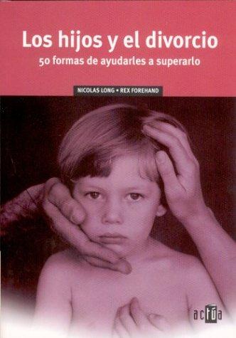 9788448137366: Los Hijos Y El Divorcio: 50 Formas De Ayudarles a Superarlo